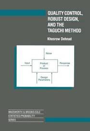Quality Control, Robust Design, and the Taguchi Method by Khosrow Dehnad