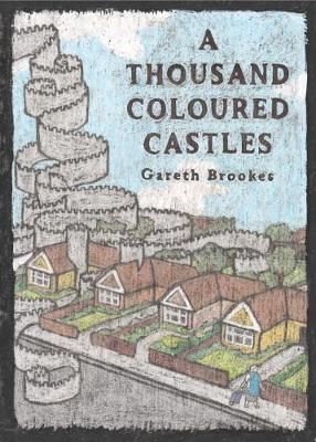 A Thousand Coloured Castles by Gareth Brookes