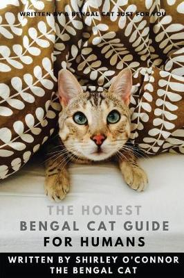 The Honest Bengal Cat Guide for Humans by Shirley O'Connor