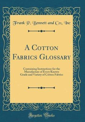 A Cotton Fabrics Glossary by Frank P Bennett and Co Inc