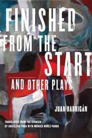 Finished from the Start and Other Plays by Juan Radrigan image