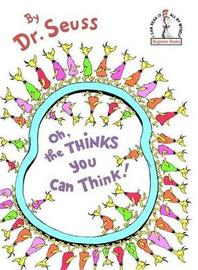 Oh, the Thinks You Can Think! by Dr Seuss