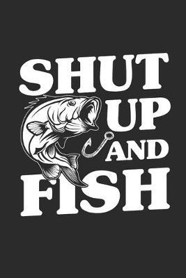 Shut up and fish by Values Tees