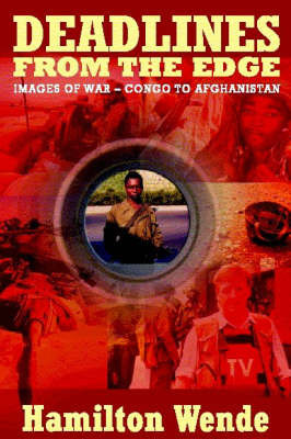 Deadlines from the Edge - Images of War - Congo to Afghanistan by Hamilton Wende image