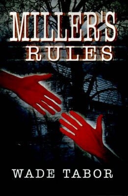 Miller's Rules by Wade Tabor