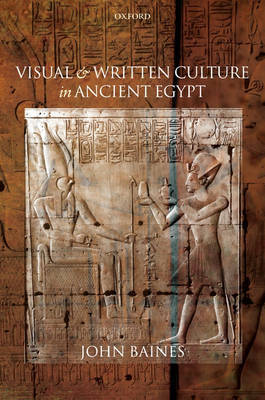 Visual and Written Culture in Ancient Egypt by John Baines