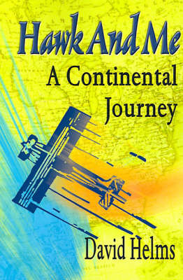 Hawk and Me: A Continental Journey by David Carroll Helms