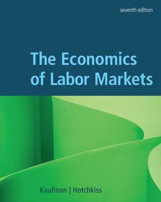 The Economics of Labor Markets by Bruce E Kaufman