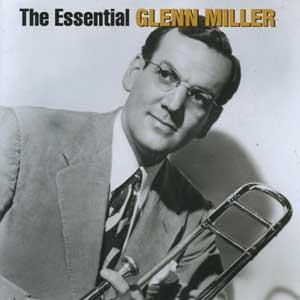 The Essential Glen Miller by Glenn Miller