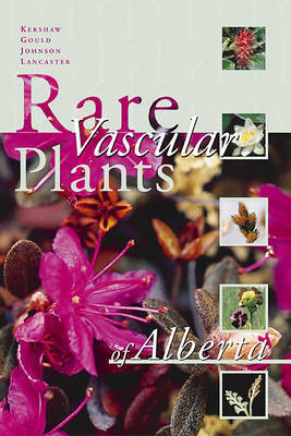 Rare Vascular Plants of Alberta by The Alberta Native Plant Council