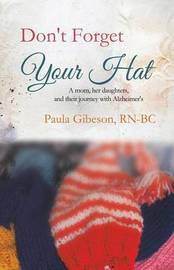Don't Forget Your Hat by Paula E Gibeson Rn-Bc