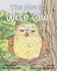The Not So Wise Owl by Robert James Parfett