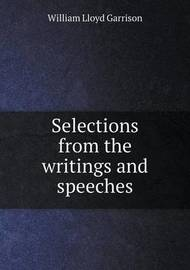 Selections from the Writings and Speeches by Garrison William Lloyd