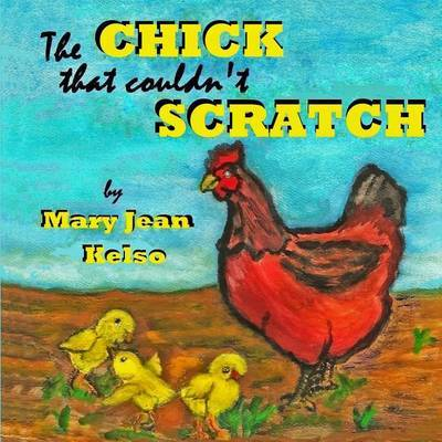 The Chick That Couldn't Scratch by MS Mary Jean Kelso