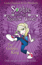 The Goblin King (Sophie And The Shadow Woods #1) by Linda Chapman