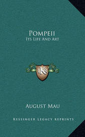Pompeii: Its Life and Art by August Mau