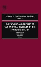 Investment and the use of Tax and Toll Revenues in the Transport Sector: Volume 19 by Stef Proost