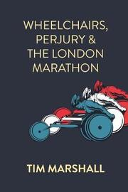 Wheelchairs, Perjury and the London Marathon by Tim Marshall
