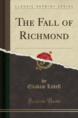 The Fall of Richmond (Classic Reprint) by Eliakim Littell