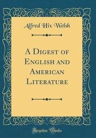 A Digest of English and American Literature (Classic Reprint) by Alfred Hix Welsh image