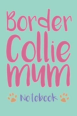 Border Collie Mum Composition Notebook of Dog Mum Journal by Anton H