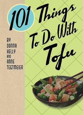 101 Things to Do with Tofu by Donna Kelly