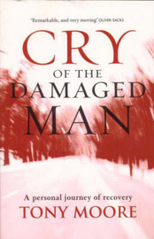 Cry of the Damaged Man: A Personal Journey of Recovery by Tony Moore