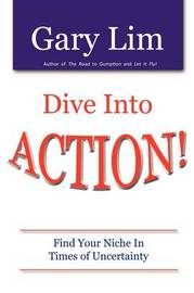 Dive Into ACTION! Find Your Niche in Times of Uncertainty by Gary Lim