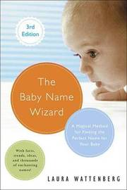 The Baby Name Wizard, Revised 3rd Edition: A Magical Method for Finding the Perfect Name for Your Baby by Laura Wattenberg