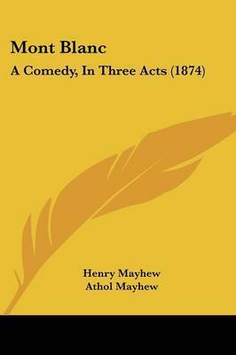 Mont Blanc: A Comedy, In Three Acts (1874) by Athol Mayhew