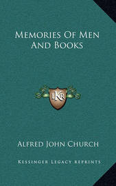 Memories of Men and Books by Alfred John Church