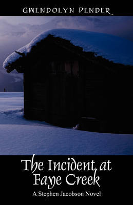The Incident at Faye Creek by Gwendolyn Pender