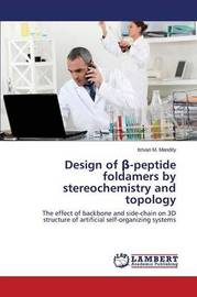 Design of -Peptide Foldamers by Stereochemistry and Topology by Mandity Istvan M