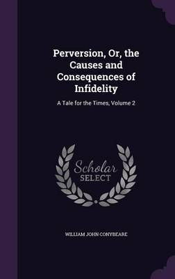 Perversion, Or, the Causes and Consequences of Infidelity by William John Conybeare image