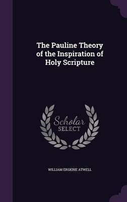 The Pauline Theory of the Inspiration of Holy Scripture by William Erskine Atwell image