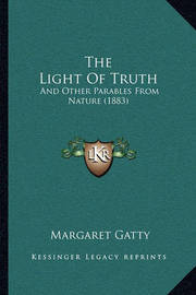 The Light of Truth: And Other Parables from Nature (1883) by Margaret Gatty