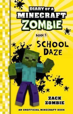 Diary of a Minecraft Zombie #5: School Daze by Zack Zombie