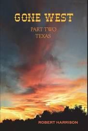 Gone West Part Two - Texas by Robert Harrison