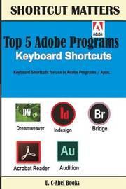 Top 5 Adobe Programs Keyboard Shortcuts. by U C-Abel Books