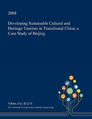 Developing Sustainable Cultural and Heritage Tourism in Transitional China by Yakun Cui