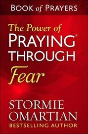 The Power of Praying Through Fear Book of Prayers by Stormie Omartian