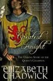 The Greatest Knight: The Unsung Story of the Queen's Champion by Elizabeth Chadwick