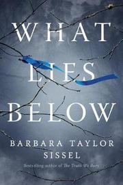 What Lies Below by Barbara Taylor Sissel