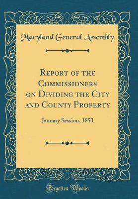 Report of the Commissioners on Dividing the City and County Property by Maryland General Assembly image