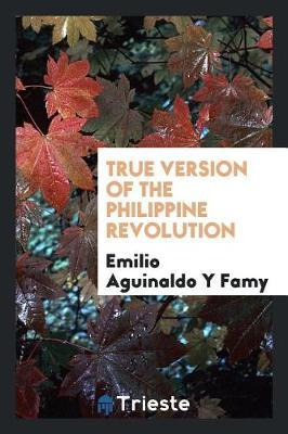 True Version of the Philippine Revolution by Emilio Aguinaldo y Famy image