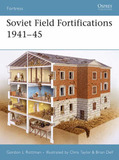 Soviet Field Fortifications 1941-45 by Gordon L. Rottman