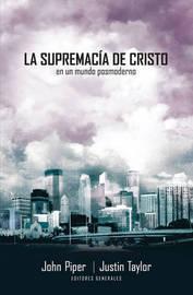 La Supremacia de Cristo En Un Mundo Postmoderno by John Piper image
