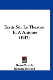 Ecrits Sur Le Theatre: Et a Antoine (1917) by Edmond Rostand