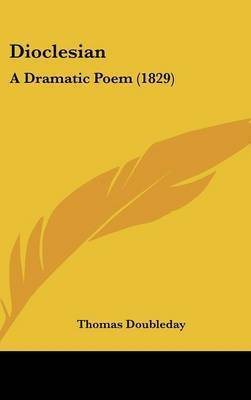 Dioclesian: A Dramatic Poem (1829) by Thomas Doubleday