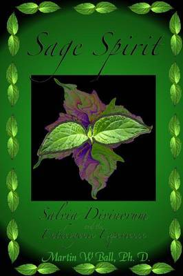 Sage Spirit - Salvia Divinorum and the Entheogenic Experience by Martin W Ball image